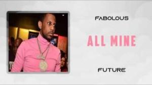 Fabolous - All Mine (feat. Future)